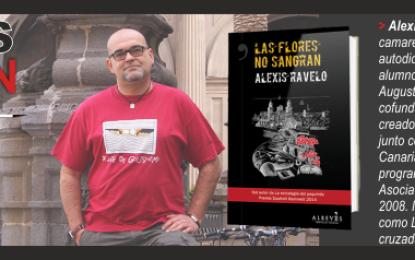 El escritor grancanario Alexis Ravelo, nos presenta su nueva novela «Las Flores no Sangran»