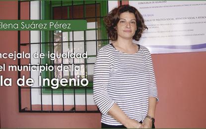 ENTREVISTA CON ELENA SUÁREZ PÉREZ, CONCEJALA DE IGUALDAD DE LA VILLA DE INGENIO