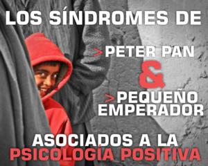 DESDE LA PSICOLOGÍA POSITIVA A EL SÍNDROME DE PETER PAN Y DEL PEQUEÑO EMPERADOR